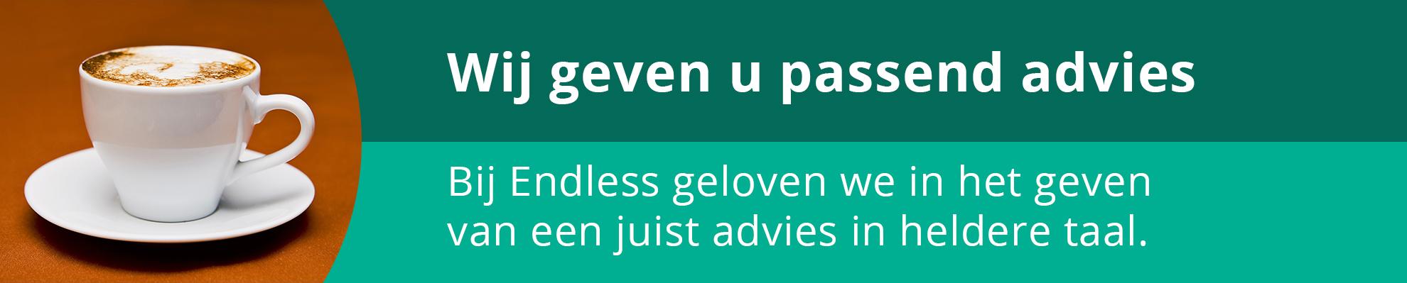 Bij endless geven wij u graag passend advies